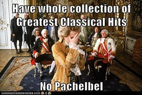 Have whole collection of Greatest Classical Hits  No Pachelbel