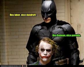 Hey Joker, nice dandruff.