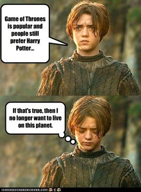 Arya Stark doesn't want to live on this planet anymore.