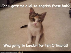 And kitteh wants to impress the locals, of course.