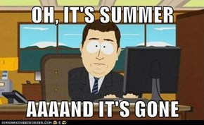 OH, IT'S SUMMER  AAAAND IT'S GONE