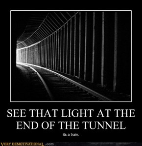 SEE THAT LIGHT AT THE END OF THE TUNNEL
