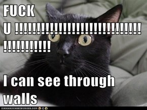 FUCK U !!!!!!!!!!!!!!!!!!!!!!!!!!!!!!!!!!!!!!!!  I can see through walls