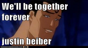 We'll be together forever  justin beiber