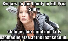 Swears on her family to kill Prez Snow  Changes her mind and kills someone else at the last second