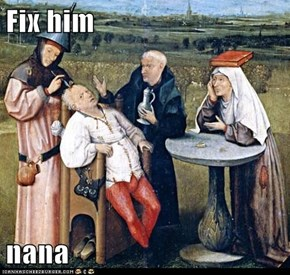Fix him  nana