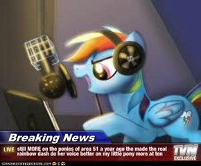 Breaking News - still MORE on the ponies of area 51 a year ago the made the real rainbow dash do her voice better on my little pony more at ten