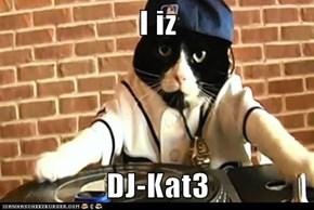 I iz  DJ-Kat3