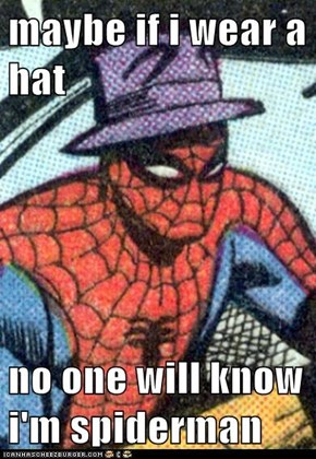 maybe if i wear a hat  no one will know i'm spiderman