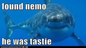found nemo  he was tastie