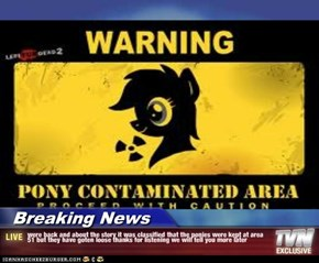 Breaking News - were back and about the story it was classified that the ponies were kept at area 51 but they have goten loose thanks for listening we will tell you more later