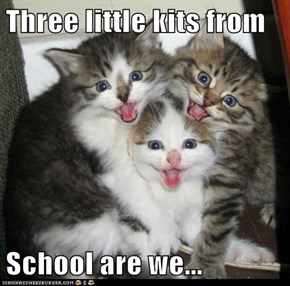 Three little kits from  School are we...