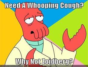 Need A Whooping Cough?  Why Not Zoidberg?