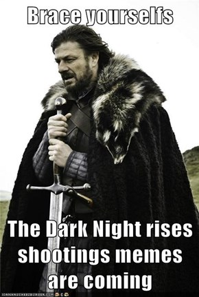 Brace yourselfs  The Dark Night rises shootings memes are coming