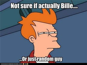 Not sure if actually Bille....