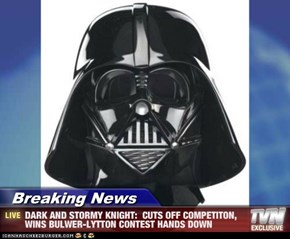 Breaking News - DARK AND STORMY KNIGHT:  CUTS OFF COMPETITON, WINS BULWER-LYTTON CONTEST HANDS DOWN