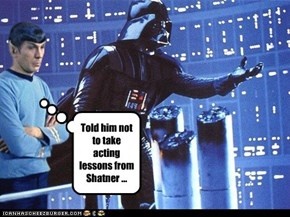 Told him not to take acting lessons from Shatner ...