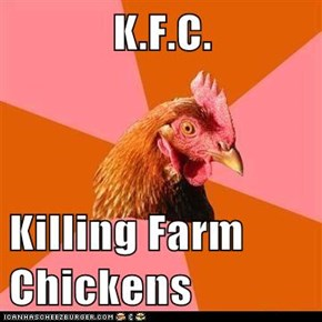 K.F.C.  Killing Farm Chickens
