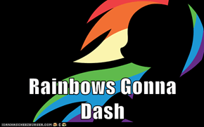 Rainbows Gonna Dash
