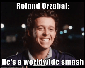 Roland Orzabal:  He's a worldwide smash