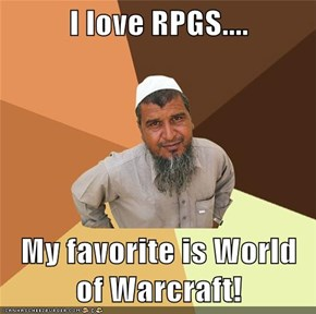 I love RPGS....  My favorite is World of Warcraft!