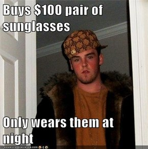 Buys $100 pair of sunglasses  Only wears them at night