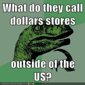 What do they call dollars stores  outside of the US?