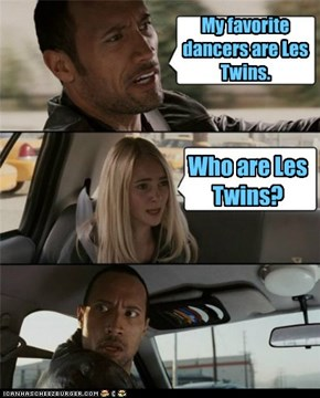 My favorite dancers are Les Twins.