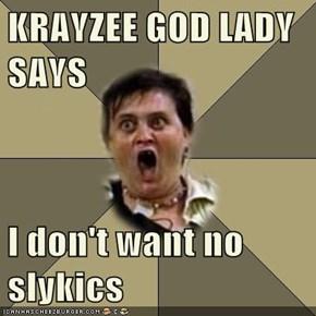 KRAYZEE GOD LADY SAYS  I don't want no slykics