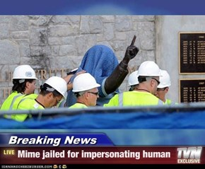 Breaking News - Mime jailed for impersonating human