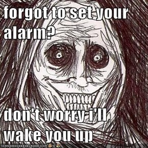 forgot to set your alarm?  don't worry i'll wake you up