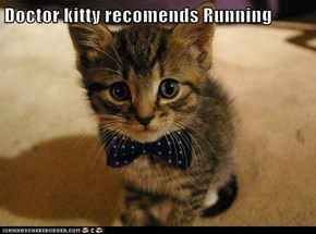 Doctor kitty recomends Running