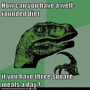 How can you have a well-rounded diet  if you have three square meals a day?
