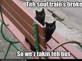 Teh soul train's broke