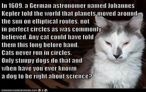 In 1609, a German astronomer named Johannes Kepler told the world that planets moved around the sun on elliptical routes, not                                                            in perfect circles as was commonly