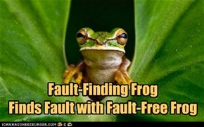 Fault-Finding Frog Finds Fault with Fault-Free Frog