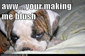 aww...,your making me blush