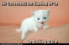 fur CareerDay um Signing UP ta                    be  Ceiling  Cat ♥
