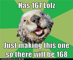 Has 167 Lolz  Just making this one so there will be 168