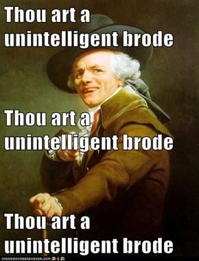 Thou art a unintelligent brode Thou art a unintelligent brode Thou art a unintelligent brode