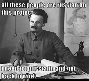 all these people are russian on this project  i need to quit stalin and get back to work