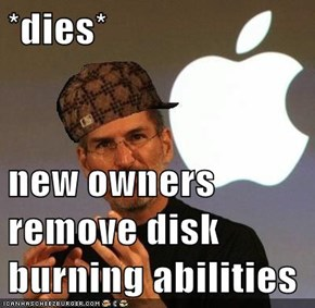 *dies*  new owners remove disk burning abilities