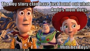 The Toy story clan have just found out what Andy's mom does...  ...With her Toys!