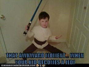 THAT AWKWARD MOMENT... WHEN YOUR KID BECOMES A JEDI