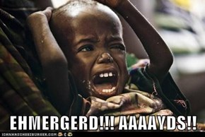 EHMERGERD!!! AAAAYDS!!