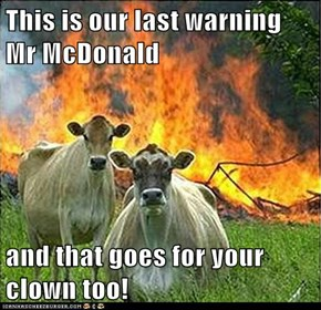 This is our last warning Mr McDonald  and that goes for your clown too!