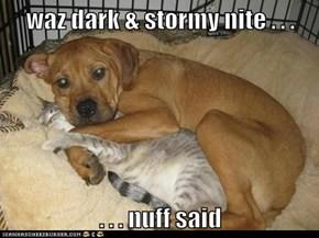 waz dark & stormy nite . . .  . . . nuff said