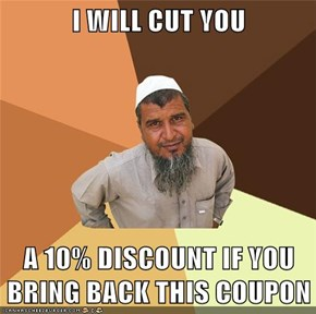 I WILL CUT YOU  A 10% DISCOUNT IF YOU BRING BACK THIS COUPON