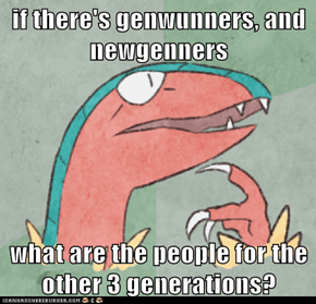if there's genwunners, and newgenners  what are the people for the other 3 generations?