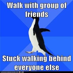 Walk with group of friends  Stuck walking behind everyone else